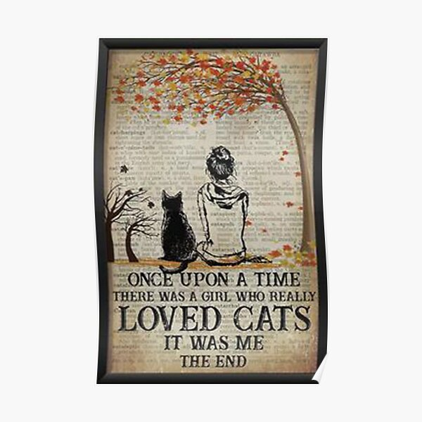 Cat Once Upon A Time There Was A Girl Who Really Loved Cats It Was Me The End Poster