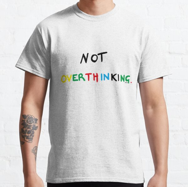 Not Overthinking  Classic T-Shirt