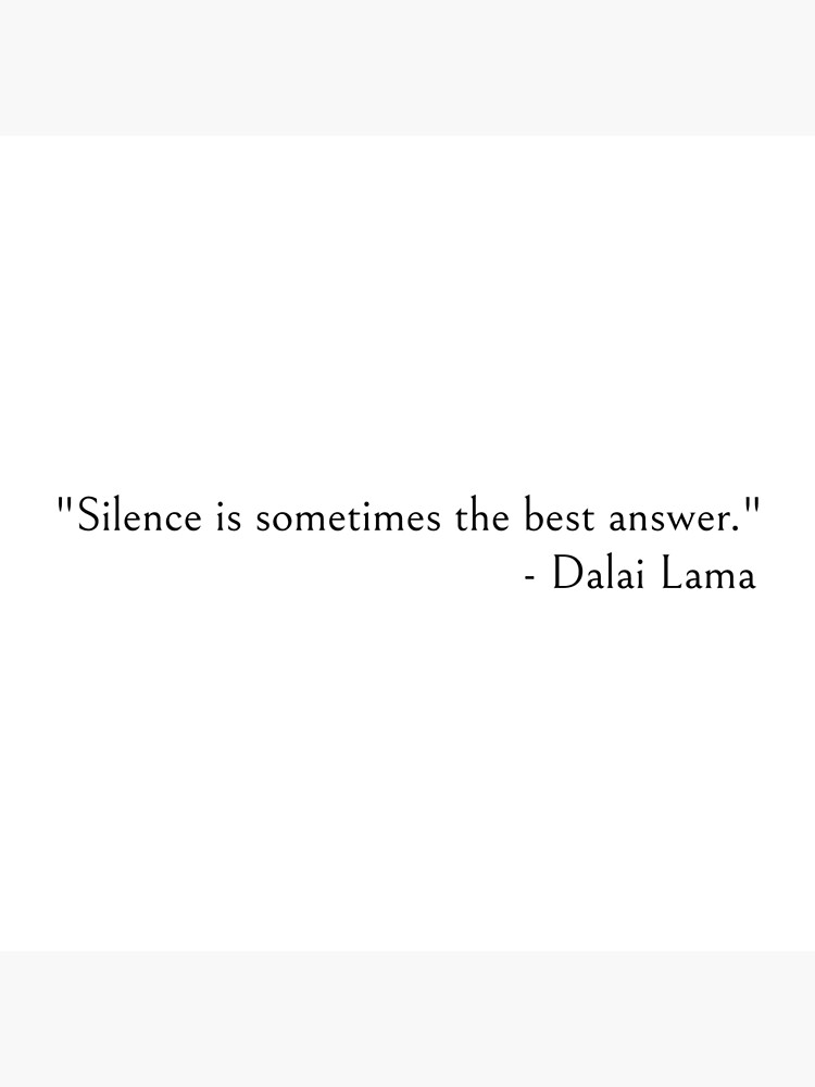 Dalai Lama Silence is sometimes the best answer  by ds-4