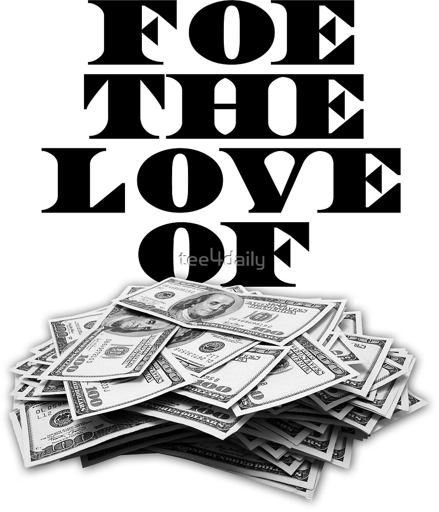 Foe The Love of Money - Black by tee4daily