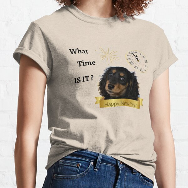 New Yr What Time is it Live Dachsie  Classic T-Shirt