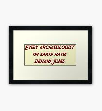 Every archaeologist on earth hates Indiana Jones Framed Print