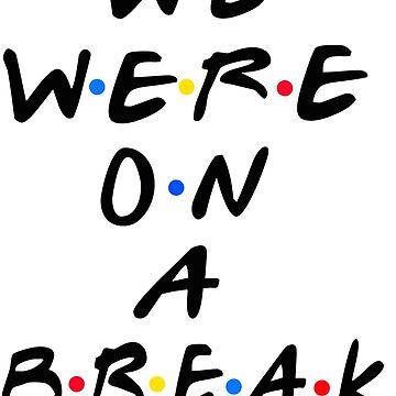 We Were On A Break by barrelroll1