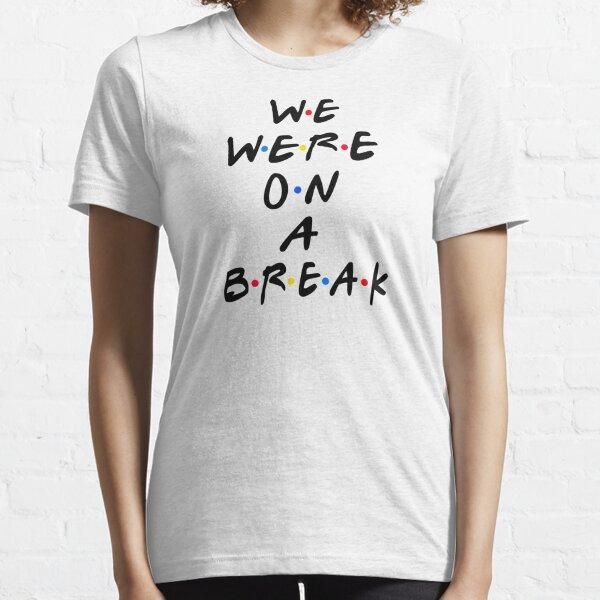 We Were On A Break Essential T-Shirt
