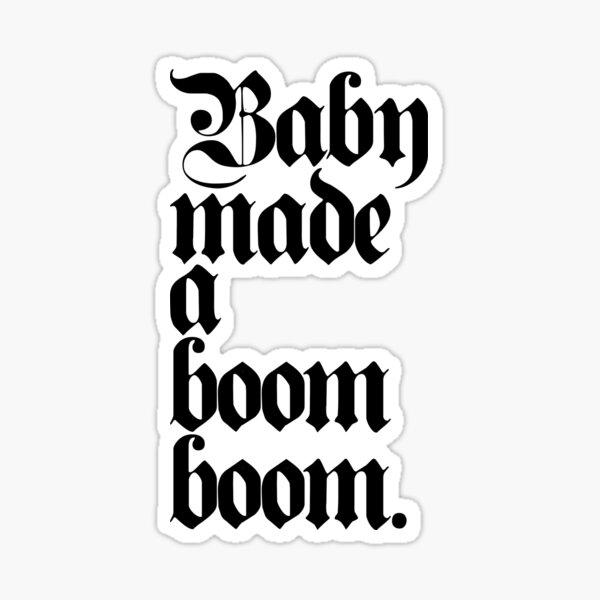 Baby Made A Boom Boom Sticker