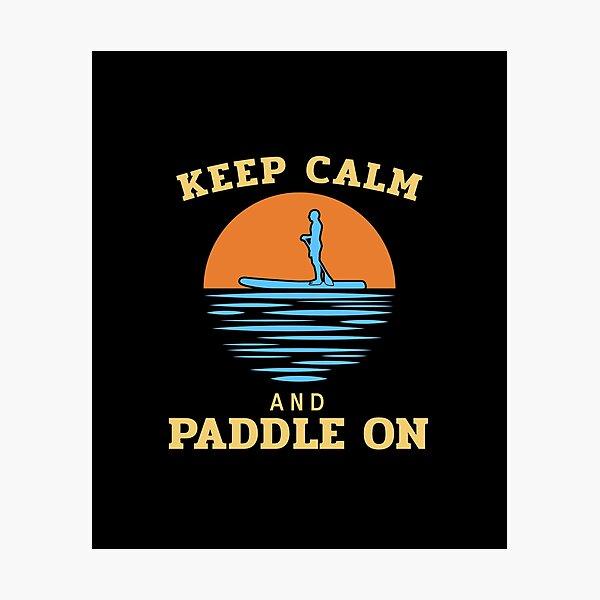 Keep Calm & Paddle On - SUP Photographic Print
