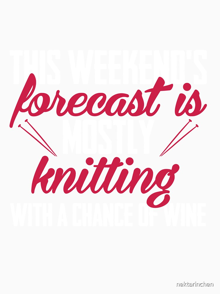 This weekends forecast is mostly knitting with a chance of wine by nektarinchen