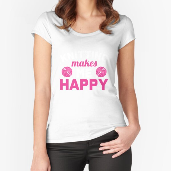 Knitting makes me happy Fitted Scoop T-Shirt