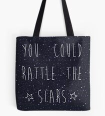 you could rattle the stars Tote Bag