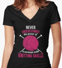 Never underestimate the power of a woman with knitting skills Women's Fitted V-Neck T-Shirt