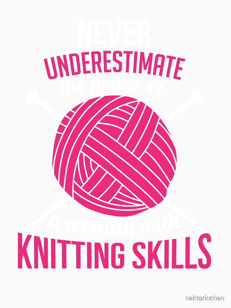 Never underestimate the power of a woman with knitting skills by nektarinchen