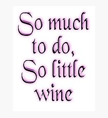 Time, Wine, So much to do, so little wine! on White Photographic Print