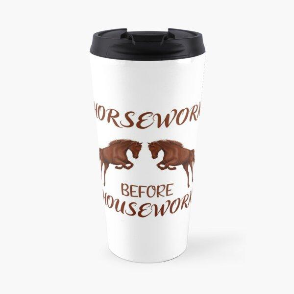 Horsework before Housework Travel Mug
