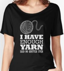 I have enough yarn said no kitter ever Women's Relaxed Fit T-Shirt
