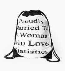 Proudly Married To A Woman Who Loves Statistics  Drawstring Bag