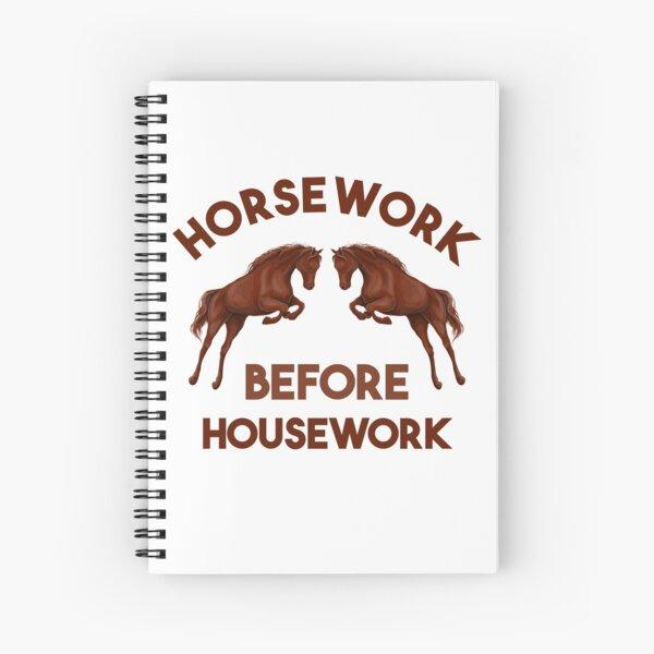 Horsework before Housework horse lovers gift  Spiral Notebook