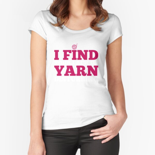I find your lack of yarn disturbing Fitted Scoop T-Shirt