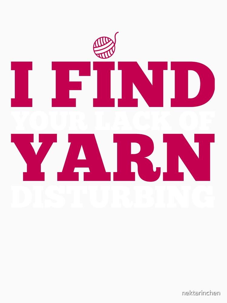 I find your lack of yarn disturbing by nektarinchen