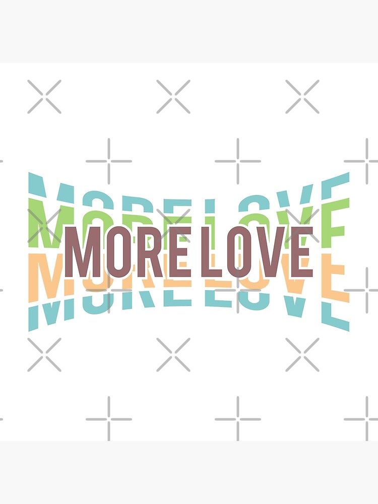 More Love by MyMadMerch