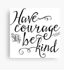 Have Courage and Be Kind Canvas Print