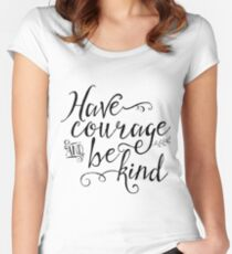 Have Courage and Be Kind Fitted Scoop T-Shirt