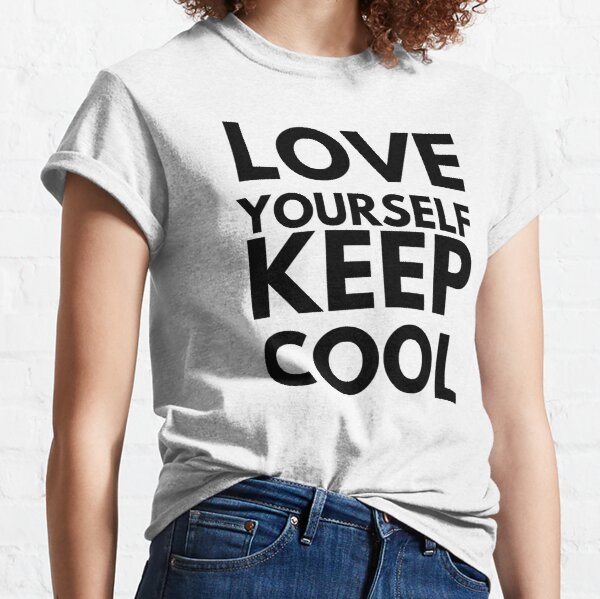 Love Yourself Keep Cool Black Classic T-Shirt