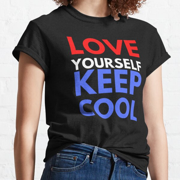 Love Yourself Keep Cool Red White Blue Classic T-Shirt