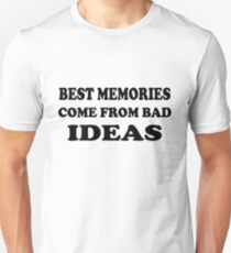 Best Memories Come From Bad Ideas Unisex T-Shirt