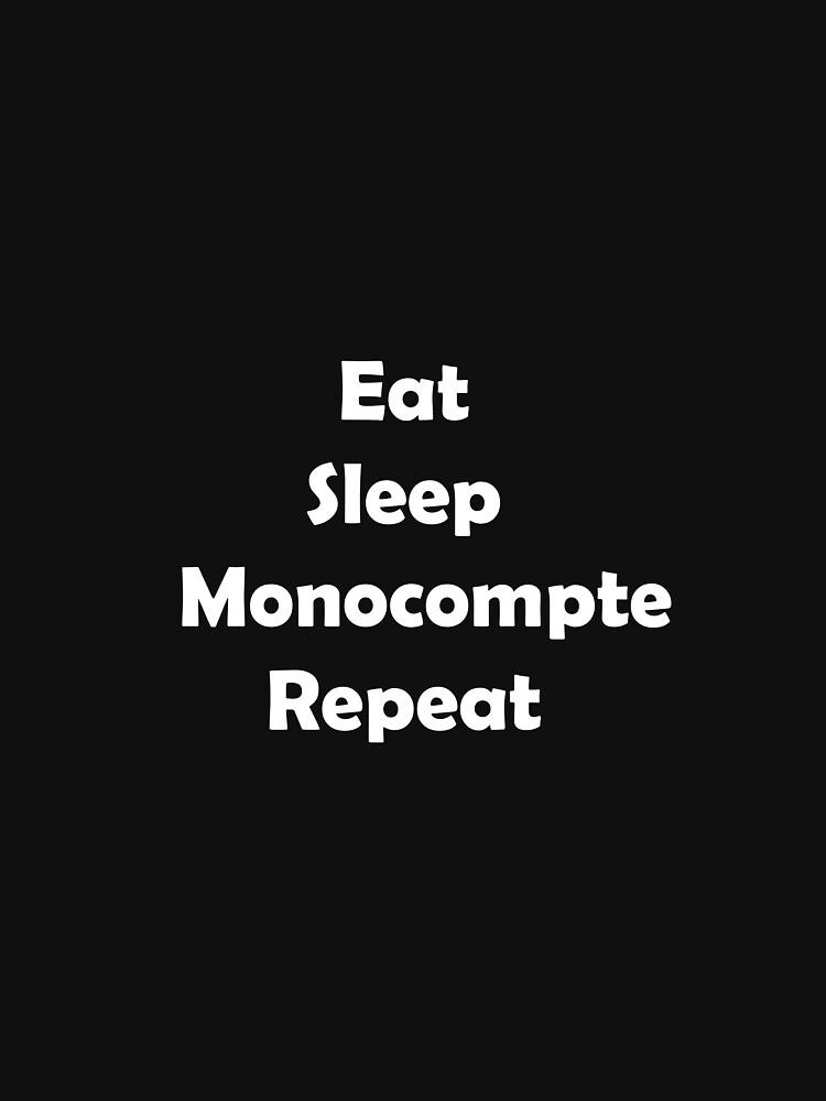 «Eat Sleep Monocompte Repeat !» par Neuro-lover
