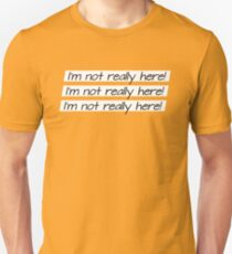 I'm not really here! UnBreakable Unisex T-Shirt