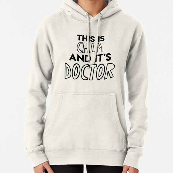 This is calm and it's doctor Pullover Hoodie