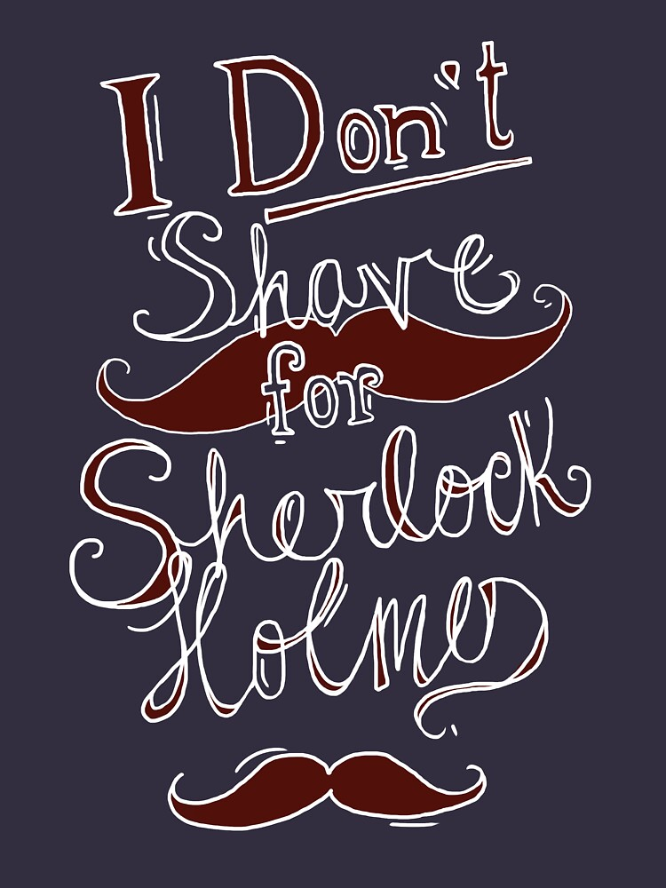 I Don't Shave for Sherlock Holmes (white)  | Unisex T-Shirt