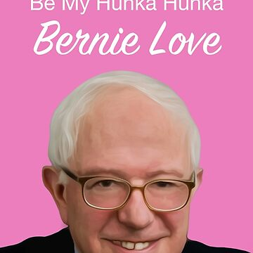 Be My Hunka Hunka Bernie Love by asoftblackstar