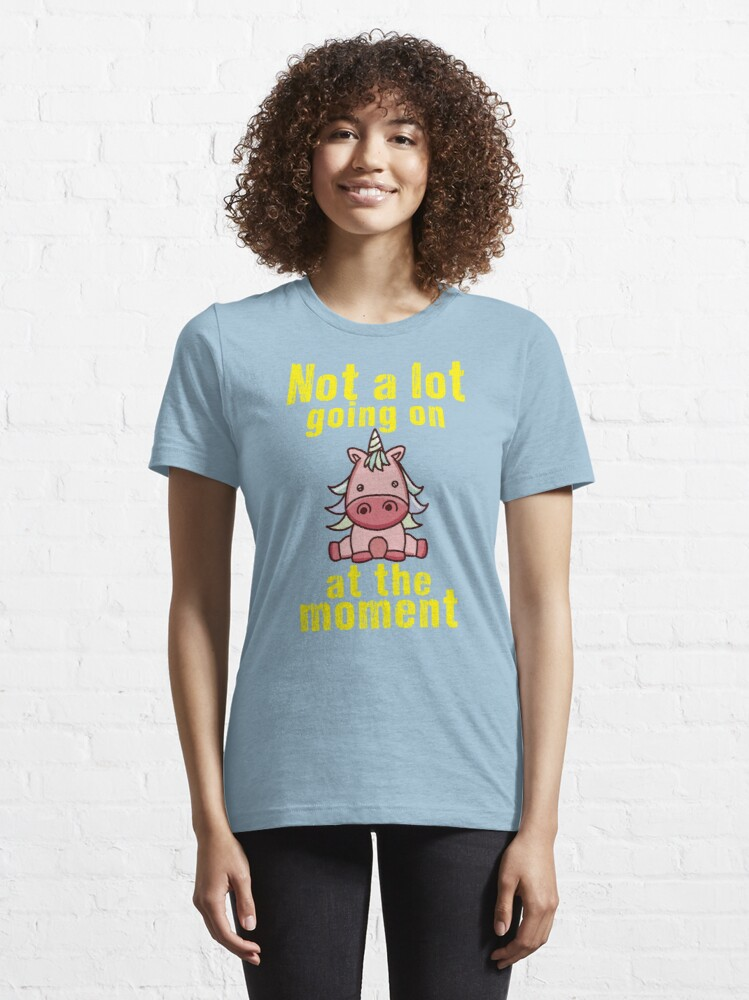 Alternate view of Not a lot going on at the moment. Unicorn lover novelty gift. Essential T-Shirt
