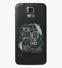You are where you need to be. (Lana Parrilla) Case/Skin for Samsung Galaxy