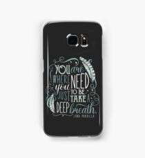 You are where you need to be. (Lana Parrilla) Samsung Galaxy Case/Skin