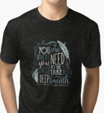You are where you need to be. (Lana Parrilla) Tri-blend T-Shirt