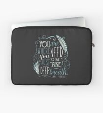You are where you need to be. (Lana Parrilla) Laptop Sleeve