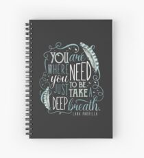 You are where you need to be. (Lana Parrilla) Spiral Notebook