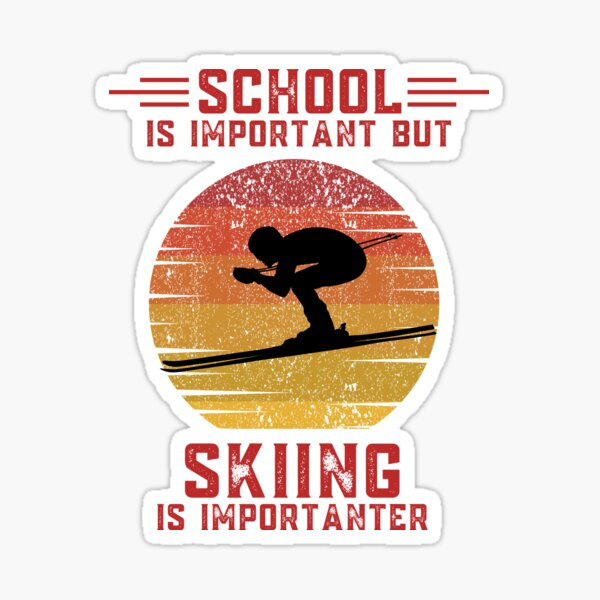 School is important but skiing is importanter funny education ski Sticker