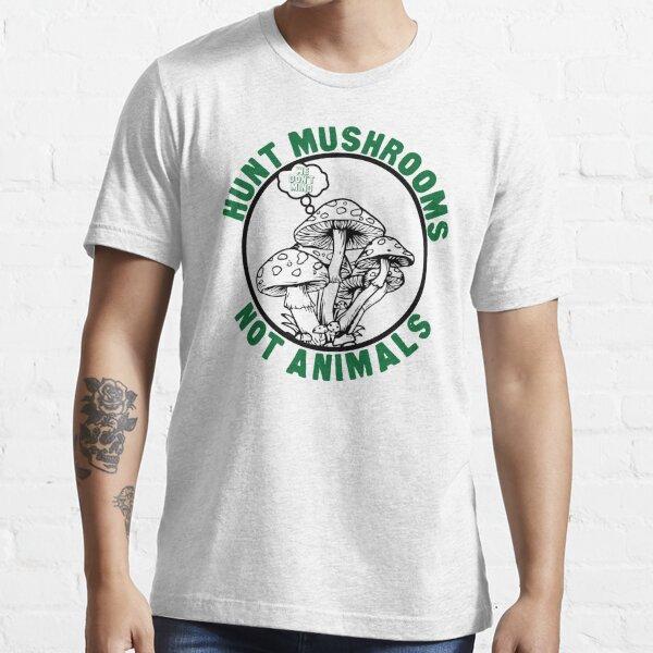 HUNT MUSHROOMS NOT ANIMALS Essential T-Shirt