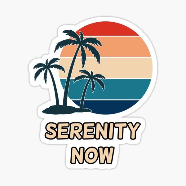 Serenity Now Sticker