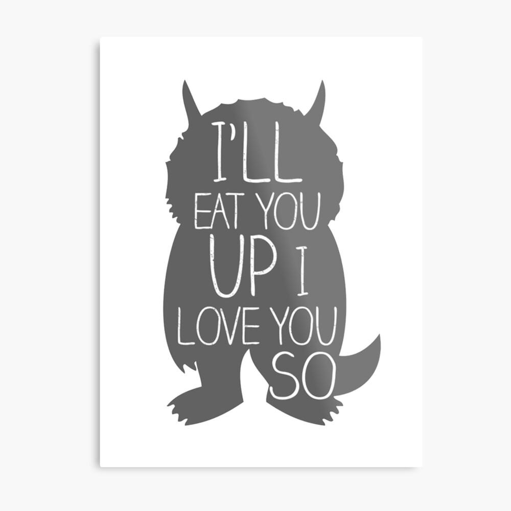 I'LL EAT YOU UP I LOVE YOU SO Metal Print