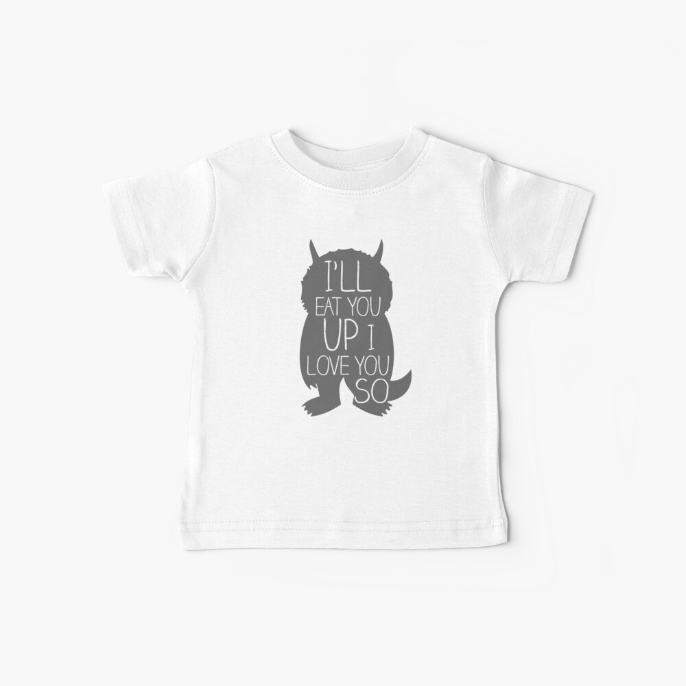 I'LL EAT YOU UP I LOVE YOU SO Baby T-Shirt