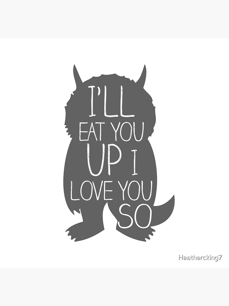 I'LL EAT YOU UP I LOVE YOU SO by Heathercking7
