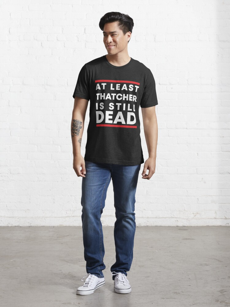 Alternate view of At least Thatcher is still dead Essential T-Shirt