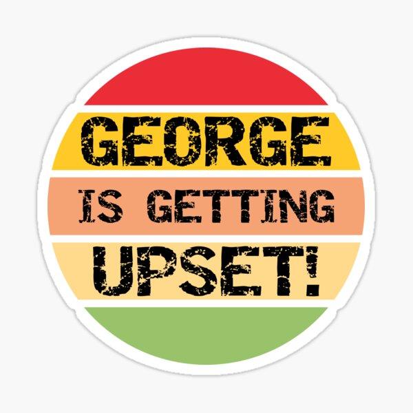 George Is Getting Upset Sticker