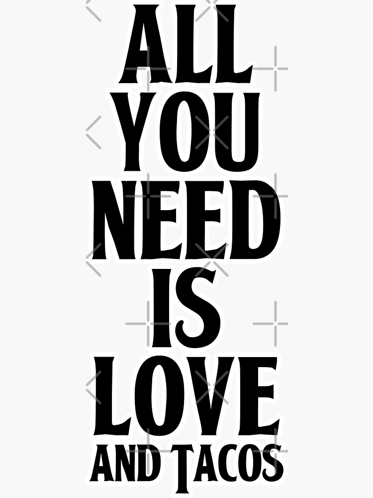 All You Need Is Love and Tacos by that5280lady