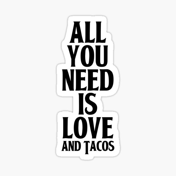 All You Need Is Love and Tacos Glossy Sticker