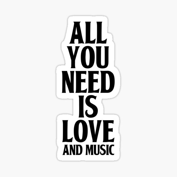 All You Need Is Love And Music Glossy Sticker